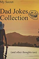My secret dad jokes collection and other thoughts too.: Lined Journal, 50 Pages, 6 x 9, Best Dad Gift Ever,Soft Cover (resort), Matte Finish