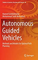 Autonomous Guided Vehicles: Methods and Models for Optimal Path Planning (Studies in Systems, Decision and Control)