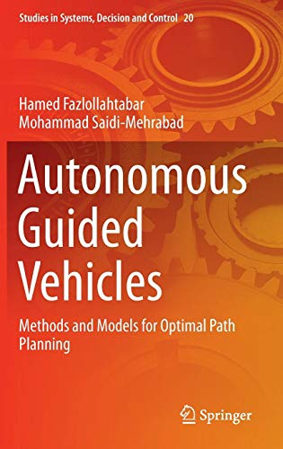 Download Autonomous Guided Vehicles: Methods and Models for Optimal Path Planning (Studies in Systems, Decision and Control) 3319147463