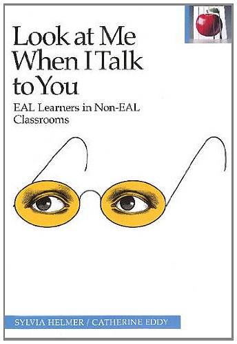 Download Look at Me When I Talk to You: EAL Learners in Non-EAL Classrooms (Pippin Teacher's Library) 0887511228