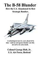 The B-58 Blunder: How the U.S. Abandoned Its Best Strategic Bomber.