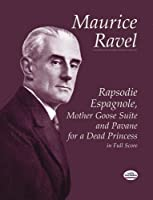 Rapsodie Espagnole, Mother Goose Suite, and Pavane for a Dead Princess in Full Score (Dover Music Scores) by Maurice Ravel Music Scores(2001-10-08)