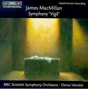 """MacMillan: Symphony """"Vigil"""""""