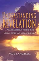 Understanding Revelation: A Preacher Looks at the End-time Message of the Last Book of the Bible