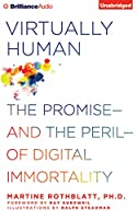 Virtually Human: The Promise - and the Peril - of Digital Immortality