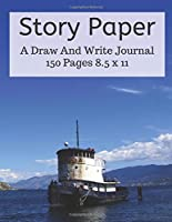 Story Paper:  A Draw And Write Journal 150 Pages 8.5x11: An Elementary Notebook