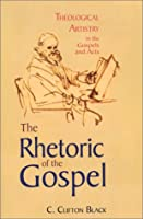 The Rhetoric of the Gospel: Theological Artistry in the Gospels and Acts
