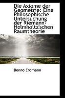 Die Axiome Der Geometrie: Eine Philosophische Untersuchung Der Riemann-Helmholtz'schen Raumtheorie