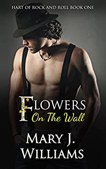 Flowers On The Wall (Hart Of Rock And Roll Book 1) by [Williams, Mary J.]