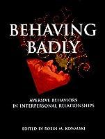Behaving Badly: Aversive Behaviors in Interpersonal Relationships