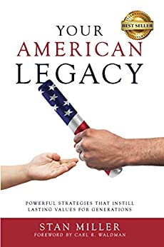 Your American Legacy: Powerful Strategies that Instill Lasting Values for Generations by [Miller, Stan]