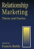 Relationship Marketing: Theory and Practice