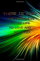 THERE IS ONLY ONE HAPPINESS IN LIFE: TO LOVE AND BE LOVED''.: Journal Notebook For Valentines Days & Resolution Gift valentine activity book