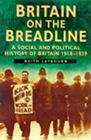 Britain on the Breadline: A Social and Political History of Britain 1918-1939 (Sutton Illustrated History Paperbacks)