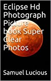 Eclipse Hd Photograph Picture book Super Clear Photos (English Edition)