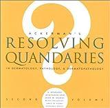 Resolving Quandaries in Dermatology, Pathology, and Dermatopathology