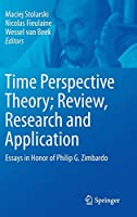 Time Perspective Theory; Review, Research and Application: Essays in Honor of Philip G. Zimbardo