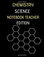 CHEMISTRY SCIENCE NOTEBOOK TEACHER EDITION: Hexagon Large  8,5X11 INCHES, 101 pages.