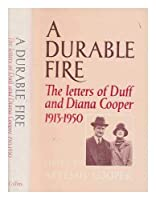 A Durable Fire: The Letters of Duff and Diana Cooper, 1913-50