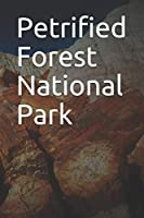 Petrified Forest National Park: Blank Lined Journal for Arizona Camping, Hiking, Fishing, Hunting, Kayaking, and All Other Outdoor Activities