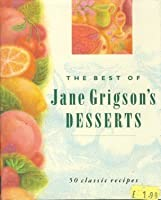 The Best of Jane Grigson's Desserts: Fifty Favourite Recipes