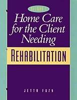 Home Care for the Client Needing Rehabilitation