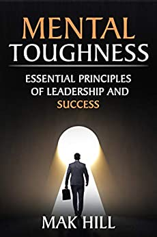 Mental Toughness: Essential Principles of Leadership and Success (Self Discipline Book 1) by [HILL, Mak]