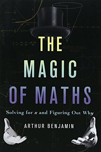 Download The Magic of Maths (IND ed): Solving for x and Figuring Out Why 0465093264