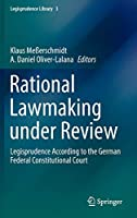 Rational Lawmaking under Review: Legisprudence According to the German Federal Constitutional Court (Legisprudence Library)