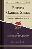 Buist's Garden Seeds: Wholesale Price List, Dec. 1st, 1894 (Classic Reprint)