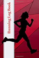 Running Log Book: My Running Diary, Runners Training Log, Running Logs, Track Distance, Time, Speed, Weather, Calories