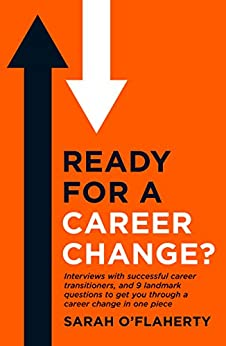Ready For A Career Change?: Interviews with successful career transitioners, and 9 landmark questions to get you through a career change in one piece. by [O'Flaherty, Sarah]