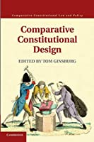 Comparative Constitutional Design (Comparative Constitutional Law and Policy)