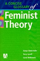 A Concise Glossary of Feminist Theory (Hodder Arnold Publication)