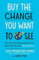 Buy the Change You Want to See: Use Your Purchasing Power to Make the World a Better Place【洋書】 [並行輸入品]
