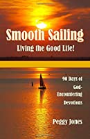 Smooth Sailing - Living the Good Life: 90 Days of God-Encountering Devotions
