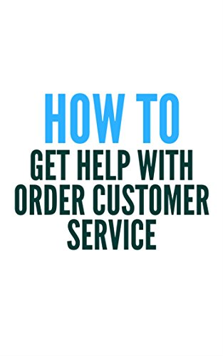 How To Get Help With Order Customer Service  (English Edition)