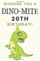 Wishing you A DINO-MITE 20th Birthday: 20th Birthday Gift / Journal / Notebook / Diary / Unique Greeting & Birthday Card Alternative