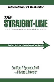 The Straight-Line: The Shortest Distance Between You and Your Results by [Spencer, Bradford, Monser, Edward]