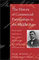 The History of Commercial Partnerships in the Middle Ages: The First Complete English Edition of Weber's Prelude to the Protestant Ethic and the Spirit of Capitalism and Economy and Society (Legacies of Social Thought)