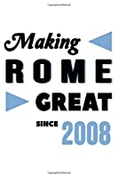 Making Rome Great Since 2008: College Ruled Journal or Notebook (6x9 inches) with 120 pages
