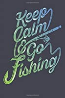 Fishing Journal: Fishing Gift for Him – Keep Calm & Go Fishing | Log Book & Lined Journal for Tracking Fishing Experiences