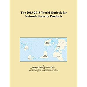 The 2013-2018 World Outlook for Network Security Products