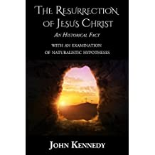 The Resurrection of Jesus Christ An Historical Fact: With an Examination of Naturalistic Hypotheses