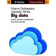 Big data: Come stanno cambiando il nostro mondo (Farsi un'idea Vol. 274) (Italian Edition)