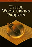 Useful Woodturning Projects: The Best from Woodturning Magazine