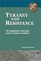 Tyranny and Resistance: The Magdeburg Confession and the Lutheran Tradition