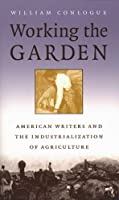 Working the Garden: American Writers and the Industrialization of Agriculture (Studies in Rural Culture)