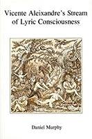 Vicente Aleixandre's Stream of Lyric Consciousness