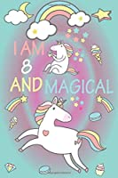 I am 8 and Magical: A Happy Birthday 8 Years Old Unicorn Journal Notebook for Kids, Birthday Unicorn Journal for Girls / 8 Year Old Birthday Gift for Girls!